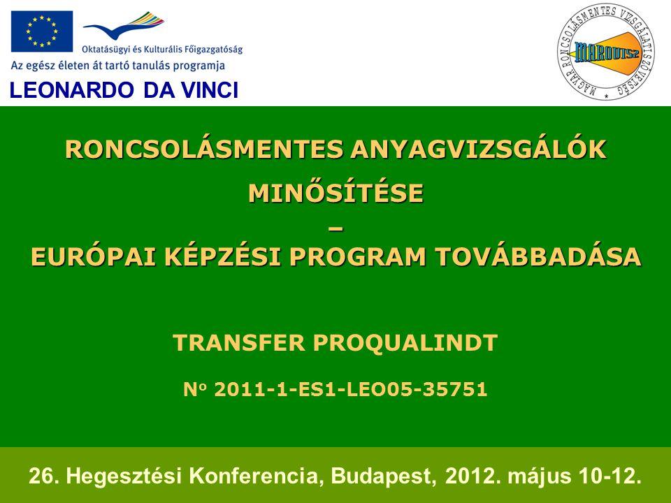 RONCSOLÁSMENTES ANYAGVIZSGÁLÓK MINŐSÍTÉSE – EURÓPAI KÉPZÉSI PROGRAM TOVÁBBADÁSA TRANSFER PROQUALINDT N o 2011-1-ES1-LEO05-35751 LEONARDO DA VINCI 26.