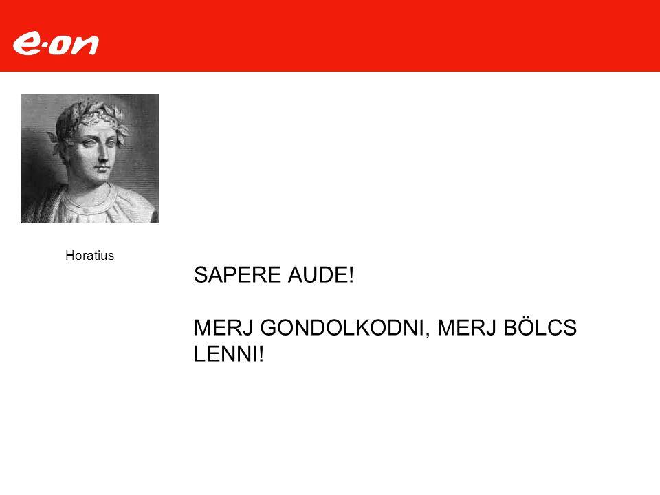 Horatius SAPERE AUDE! MERJ GONDOLKODNI, MERJ BÖLCS LENNI!