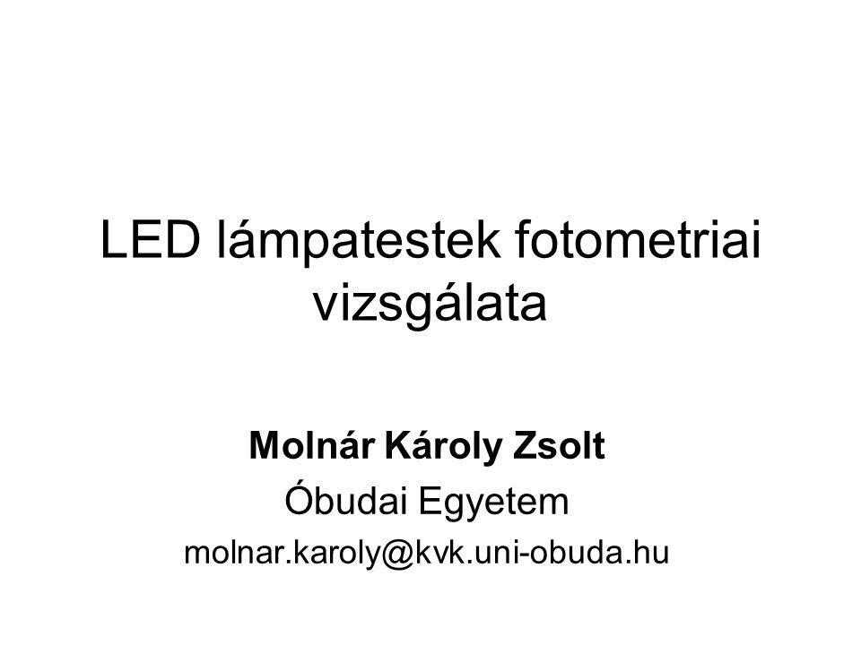 LED lámpatestek fotometriai vizsgálata Molnár Károly Zsolt Óbudai Egyetem molnar.karoly@kvk.uni-obuda.hu