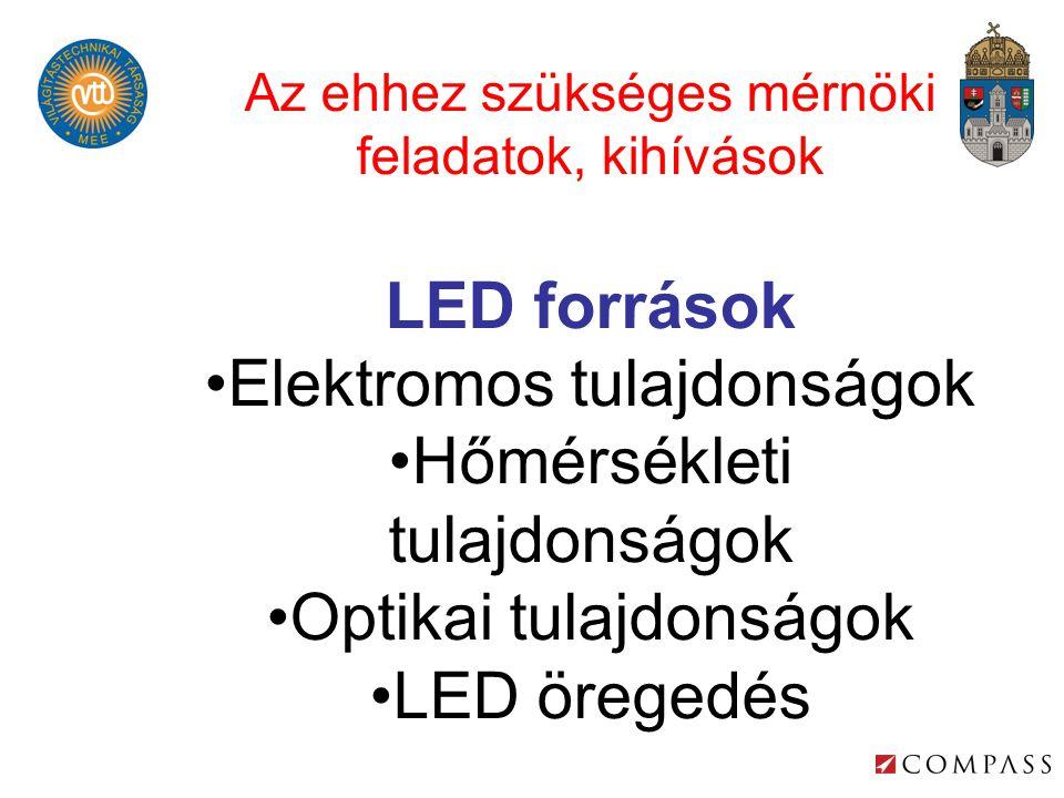 Az ehhez szükséges mérnöki feladatok, kihívások LED források Elektromos tulajdonságok Hőmérsékleti tulajdonságok Optikai tulajdonságok LED öregedés