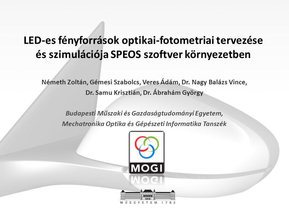LED-es fényforrások optikai-fotometriai tervezése és szimulációja SPEOS szoftver környezetben Németh Zoltán, Gémesi Szabolcs, Veres Ádám, Dr. Nagy Bal