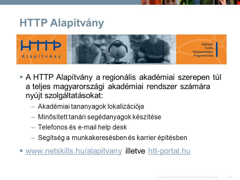 25 IT Essentials: PC Hardware and Software v4.0 HTTP Alapítvány  A HTTP Alapítvány a regionális akadémiai szerepen túl a teljes magyarországi akadémi