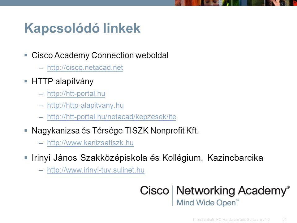 31 IT Essentials: PC Hardware and Software v4.0 Kapcsolódó linkek  Cisco Academy Connection weboldal –http://cisco.netacad.nethttp://cisco.netacad.net  HTTP alapítvány –http://htt-portal.huhttp://htt-portal.hu –http://http-alapitvany.huhttp://http-alapitvany.hu –http://htt-portal.hu/netacad/kepzesek/itehttp://htt-portal.hu/netacad/kepzesek/ite  Nagykanizsa és Térsége TISZK Nonprofit Kft.
