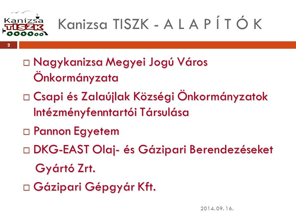 Kanizsa TISZK - A L A P Í T Ó K 2014. 09. 16. 2  Nagykanizsa Megyei Jogú Város Önkormányzata  Csapi és Zalaújlak Községi Önkormányzatok Intézményfen