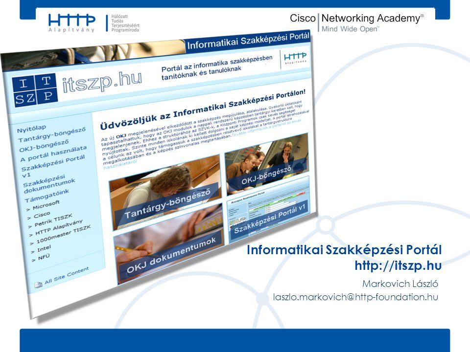 Informatikai Szakképzési Portál http://itszp.hu Markovich László laszlo.markovich@http-foundation.hu