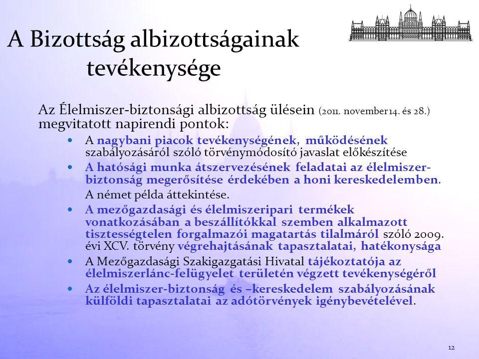 A Bizottság albizottságainak tevékenysége Az Élelmiszer-biztonsági albizottság ülésein (2011. november 14. és 28.) megvitatott napirendi pontok: A nag