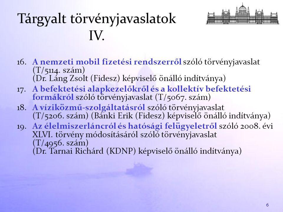 16. A nemzeti mobil fizetési rendszerről szóló törvényjavaslat (T/5114. szám) (Dr. Láng Zsolt (Fidesz) képviselő önálló indítványa) 17.A befektetési a