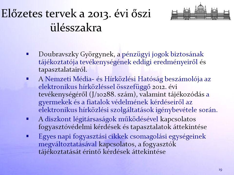 Előzetes tervek a 2013. évi őszi ülésszakra  Doubravszky Györgynek, a pénzügyi jogok biztosának tájékoztatója tevékenységének eddigi eredményeiről és