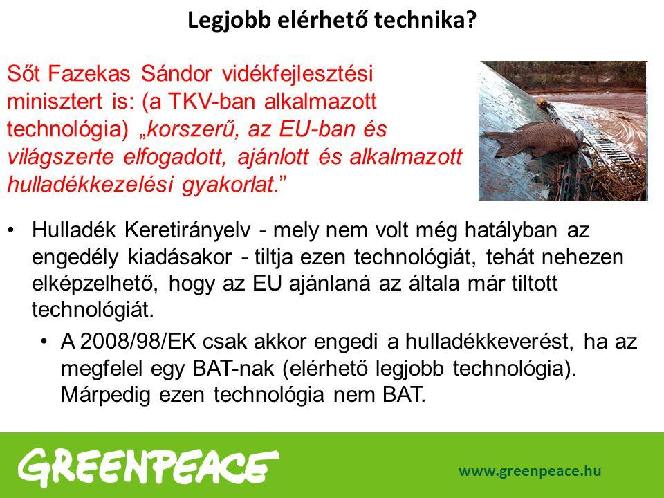 www.greenpeace.hu Legjobb elérhető technika? Hulladék Keretirányelv - mely nem volt még hatályban az engedély kiadásakor - tiltja ezen technológiát, t