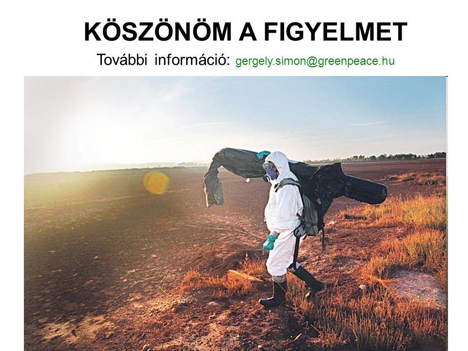 KÖSZÖNÖM A FIGYELMET További információ: gergely.simon@greenpeace.hu