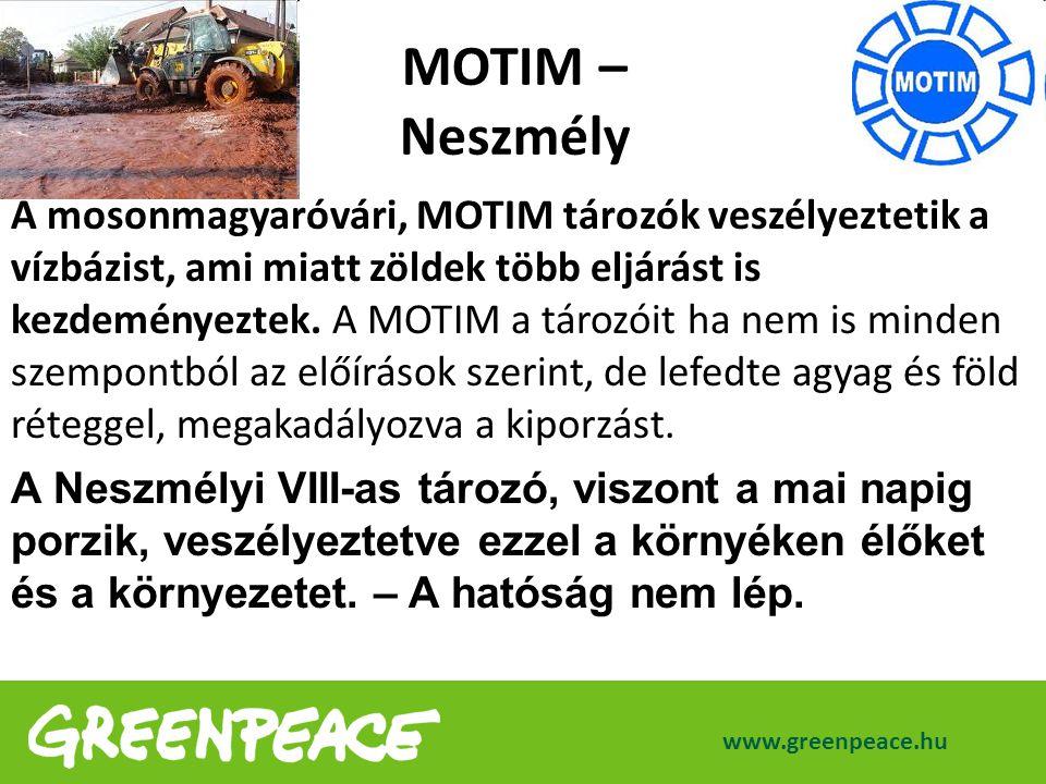 www.greenpeace.hu A mosonmagyaróvári, MOTIM tározók veszélyeztetik a vízbázist, ami miatt zöldek több eljárást is kezdeményeztek. A MOTIM a tározóit h