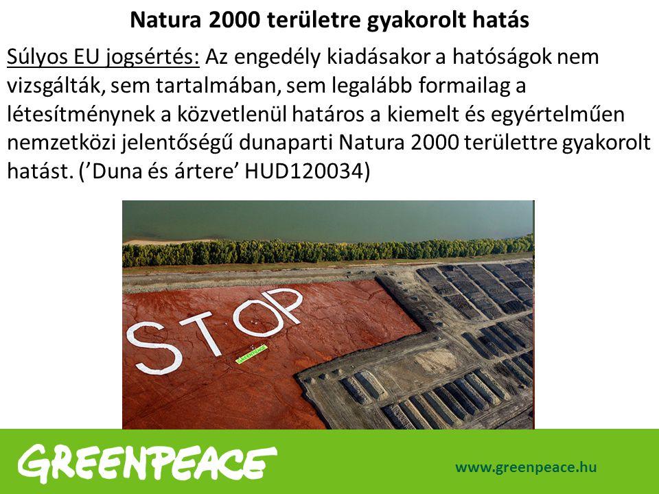Natura 2000 területre gyakorolt hatás Súlyos EU jogsértés: Az engedély kiadásakor a hatóságok nem vizsgálták, sem tartalmában, sem legalább formailag a létesítménynek a közvetlenül határos a kiemelt és egyértelműen nemzetközi jelentőségű dunaparti Natura 2000 területtre gyakorolt hatást.