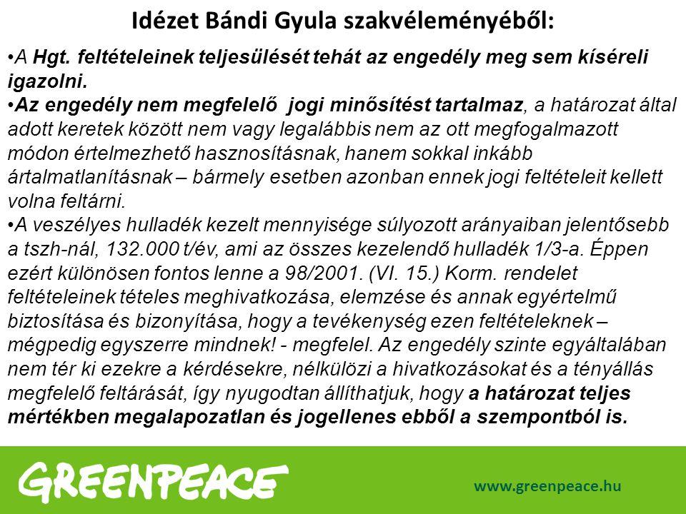 www.greenpeace.hu Idézet Bándi Gyula szakvéleményéből: A Hgt. feltételeinek teljesülését tehát az engedély meg sem kíséreli igazolni. Az engedély nem