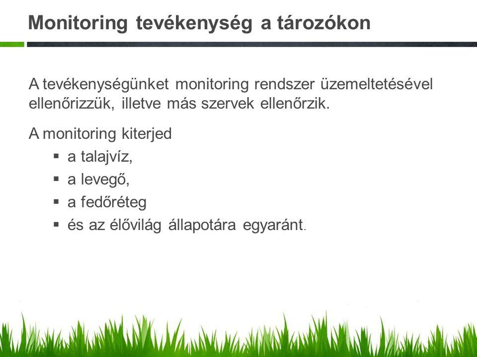 Monitoring tevékenység a tározókon A tevékenységünket monitoring rendszer üzemeltetésével ellenőrizzük, illetve más szervek ellenőrzik. A monitoring k