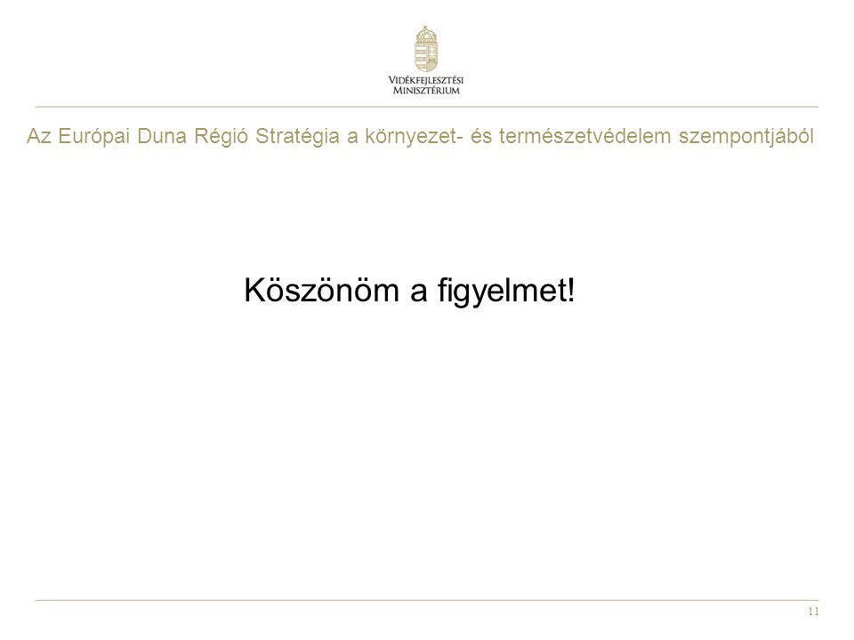 11 Köszönöm a figyelmet! Az Európai Duna Régió Stratégia a környezet- és természetvédelem szempontjából