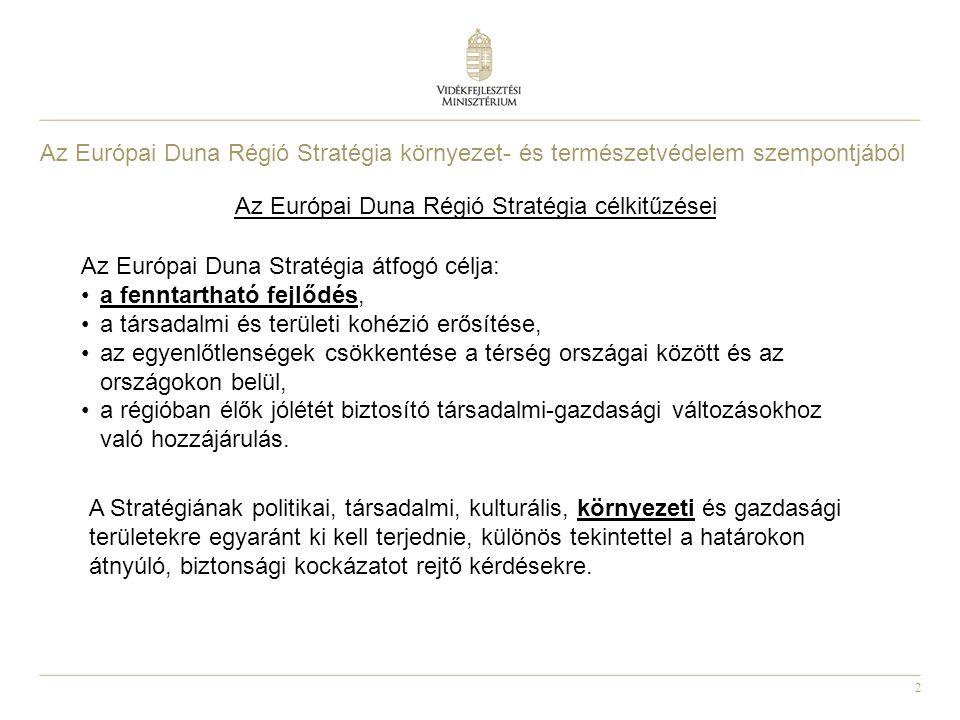 2 Az Európai Duna Régió Stratégia célkitűzései Az Európai Duna Stratégia átfogó célja: a fenntartható fejlődés, a társadalmi és területi kohézió erősí