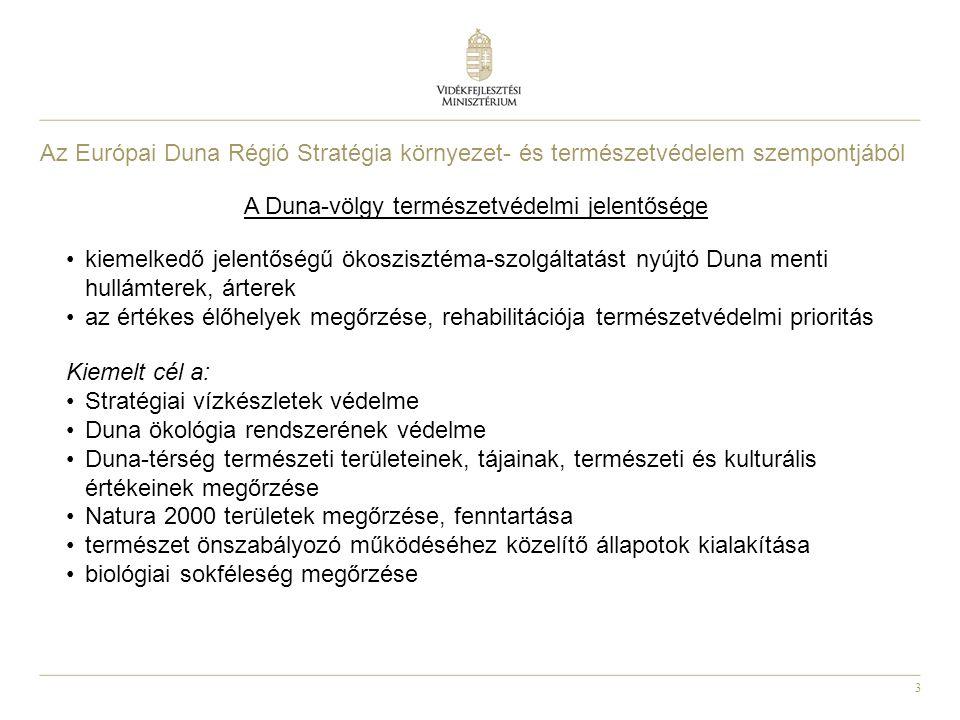 3 A Duna-völgy természetvédelmi jelentősége kiemelkedő jelentőségű ökoszisztéma-szolgáltatást nyújtó Duna menti hullámterek, árterek az értékes élőhelyek megőrzése, rehabilitációja természetvédelmi prioritás Kiemelt cél a: Stratégiai vízkészletek védelme Duna ökológia rendszerének védelme Duna-térség természeti területeinek, tájainak, természeti és kulturális értékeinek megőrzése Natura 2000 területek megőrzése, fenntartása természet önszabályozó működéséhez közelítő állapotok kialakítása biológiai sokféleség megőrzése Az Európai Duna Régió Stratégia környezet- és természetvédelem szempontjából