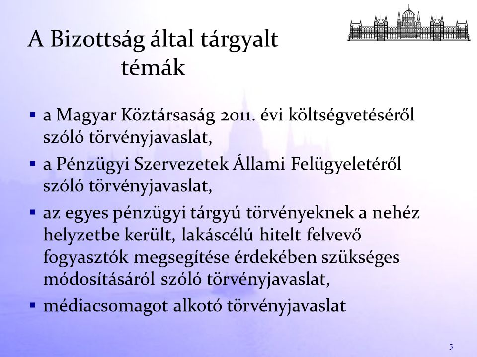  a Magyar Köztársaság 2011. évi költségvetéséről szóló törvényjavaslat,  a Pénzügyi Szervezetek Állami Felügyeletéről szóló törvényjavaslat,  az eg