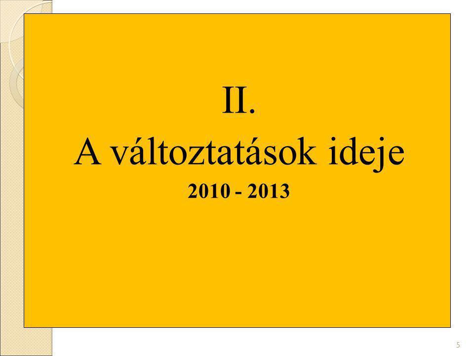 II. A változtatások ideje 2010 - 2013 5