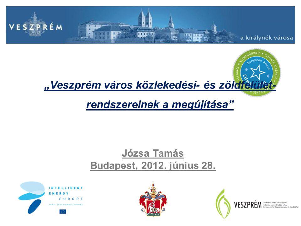 """""""Veszprém város közlekedési- és zöldfelület- rendszereinek a megújítása"""" Józsa Tamás Budapest, 2012. június 28."""