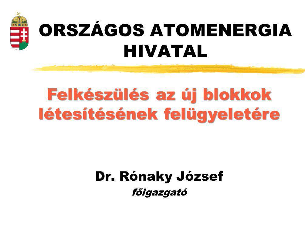 ORSZÁGOS ATOMENERGIA HIVATAL Felkészülés az új blokkok létesítésének felügyeletére Dr.