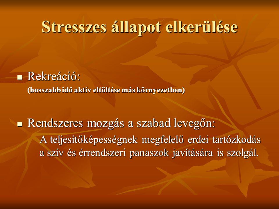 Stresszes állapot elkerülése Rekreáció: Rekreáció: (hosszabb idő aktív eltöltése más környezetben) Rendszeres mozgás a szabad levegőn: Rendszeres mozg