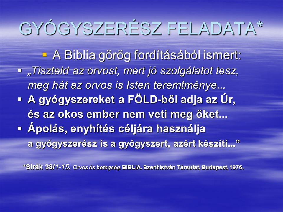 """GYÓGYSZERÉSZ FELADATA *  A Biblia görög fordításából ismert:  """"Tiszteld az orvost, mert jó szolgálatot tesz, meg hát az orvos is Isten teremtménye.."""