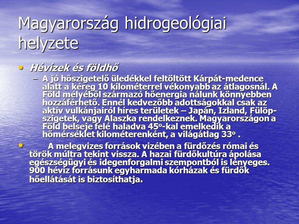 Magyarország hidrogeológiai helyzete Hévízek és földhő Hévízek és földhő –A jó hőszigetelő üledékkel feltöltött Kárpát-medence alatt a kéreg 10 kilomé