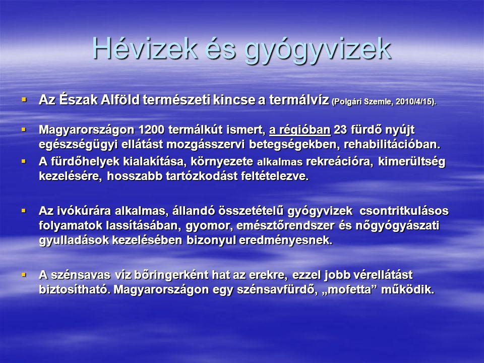 Hévizek és gyógyvizek  Az Észak Alföld természeti kincse a termálvíz (Polgári Szemle, 2010/4/15).  Magyarországon 1200 termálkút ismert, a régióban