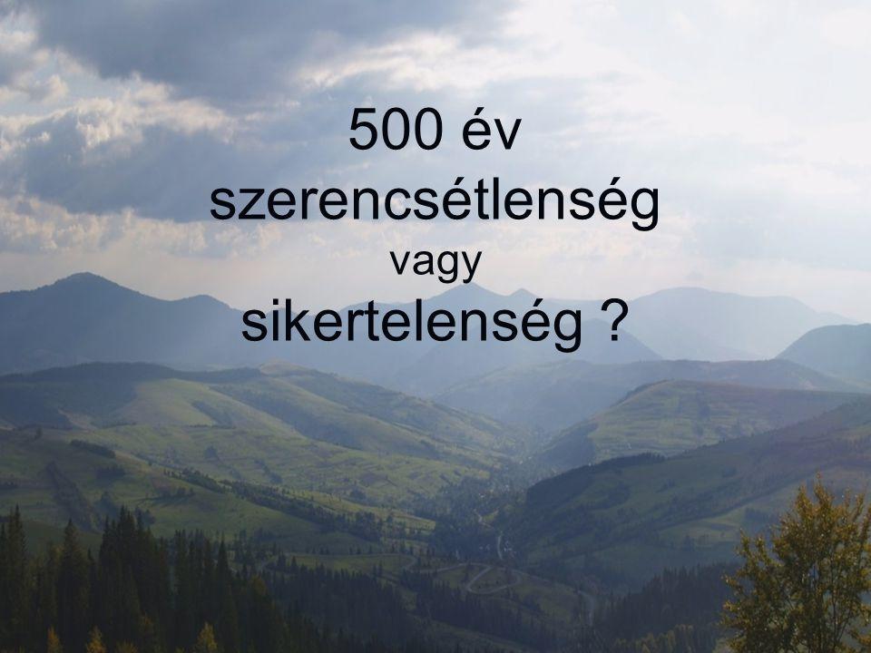 500 év szerencsétlenség vagy sikertelenség ?