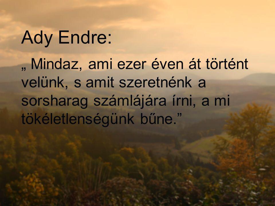 """Ady Endre: """" Mindaz, ami ezer éven át történt velünk, s amit szeretnénk a sorsharag számlájára írni, a mi tökéletlenségünk bűne."""""""