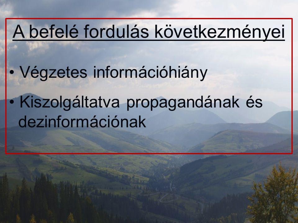 A befelé fordulás következményei Végzetes információhiány Kiszolgáltatva propagandának és dezinformációnak