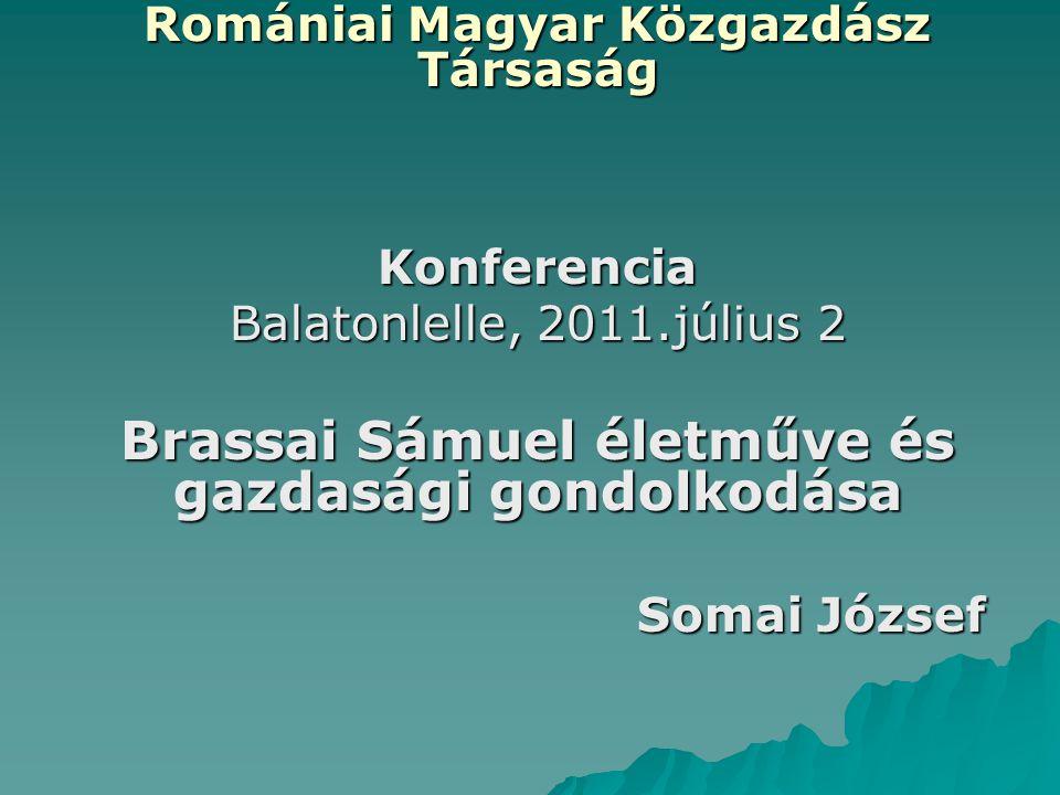 Romániai Magyar Közgazdász Társaság Konferencia Balatonlelle, 2011.július 2 Brassai Sámuel életműve és gazdasági gondolkodása Somai József