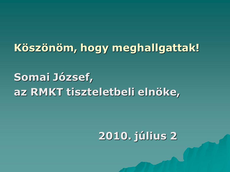 Köszönöm, hogy meghallgattak. Somai József, az RMKT tiszteletbeli elnöke, 2010.