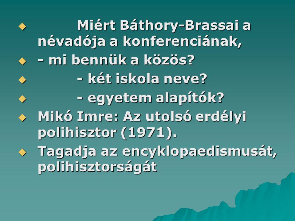  Miért Báthory-Brassai a névadója a konferenciának,  - mi bennük a közös.