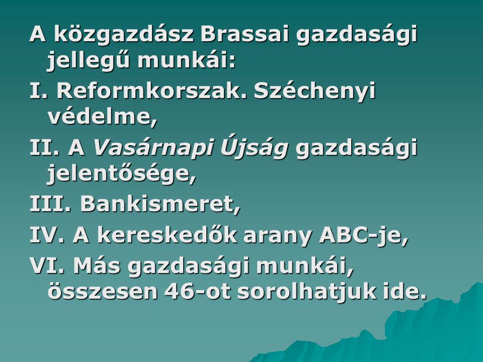 A közgazdász Brassai gazdasági jellegű munkái: I. Reformkorszak.