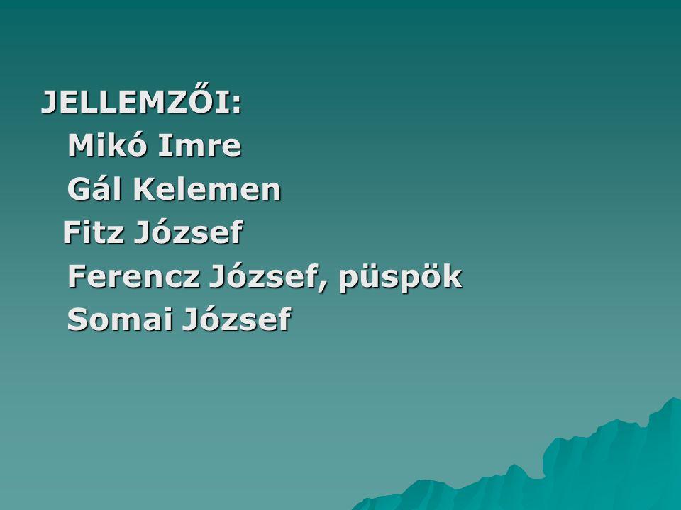 JELLEMZŐI: Mikó Imre Gál Kelemen Fitz József Fitz József Ferencz József, püspök Somai József