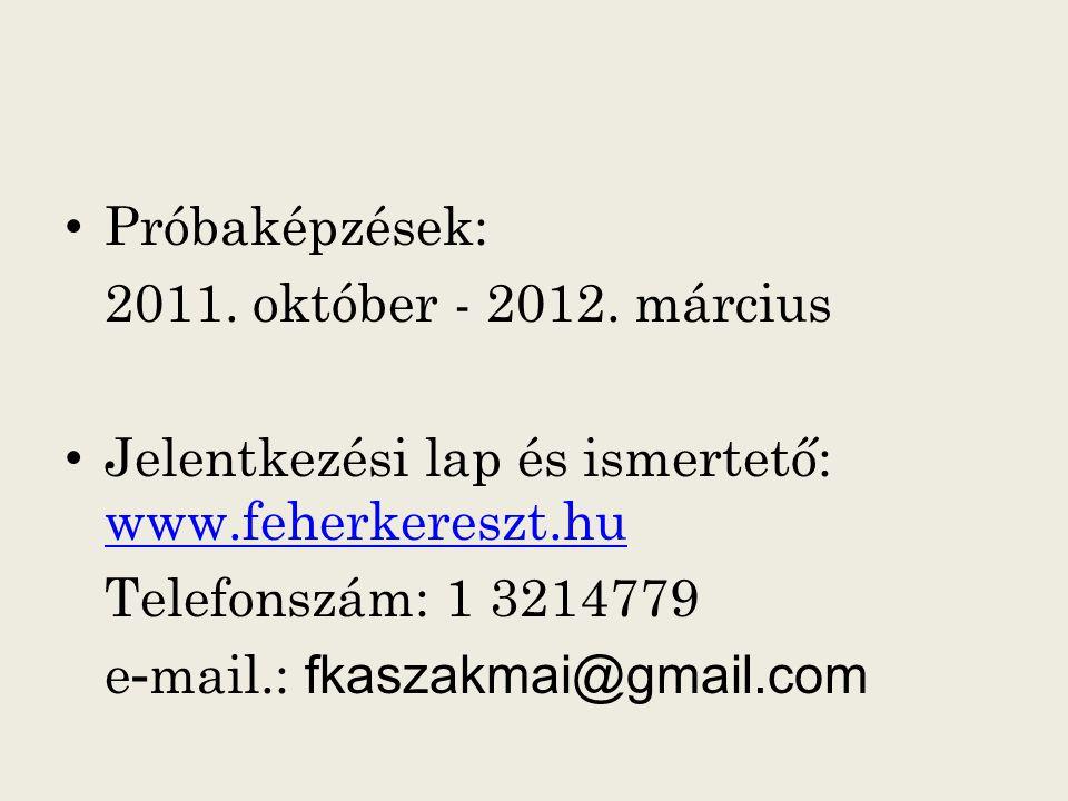 Próbaképzések: 2011. október - 2012. március Jelentkezési lap és ismertető: www.feherkereszt.hu www.feherkereszt.hu Telefonszám: 1 3214779 e - mail.: