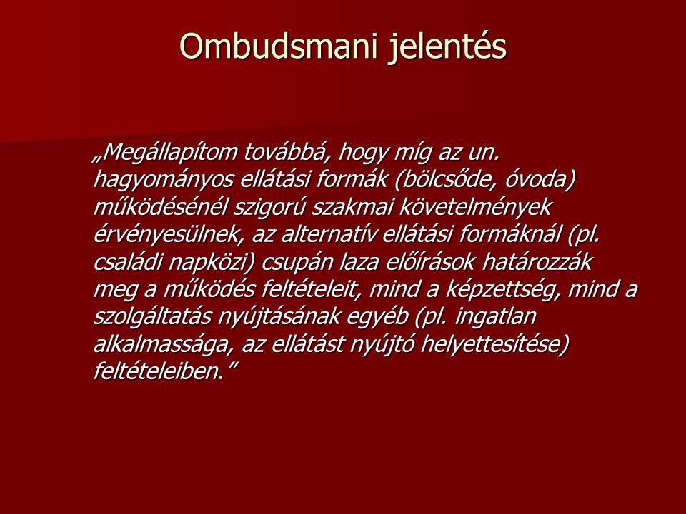 """Ombudsmani jelentés """"Megállapítom továbbá, hogy míg az un. hagyományos ellátási formák (bölcsőde, óvoda) működésénél szigorú szakmai követelmények érv"""