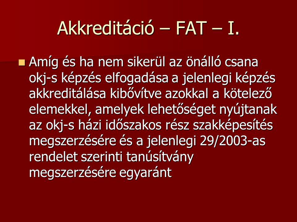 Akkreditáció – FAT – I. Amíg és ha nem sikerül az önálló csana okj-s képzés elfogadása a jelenlegi képzés akkreditálása kibővítve azokkal a kötelező e