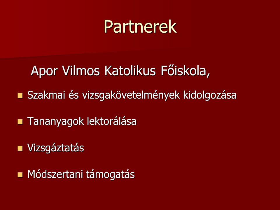 Partnerek Apor Vilmos Katolikus Főiskola, Szakmai és vizsgakövetelmények kidolgozása Szakmai és vizsgakövetelmények kidolgozása Tananyagok lektorálása