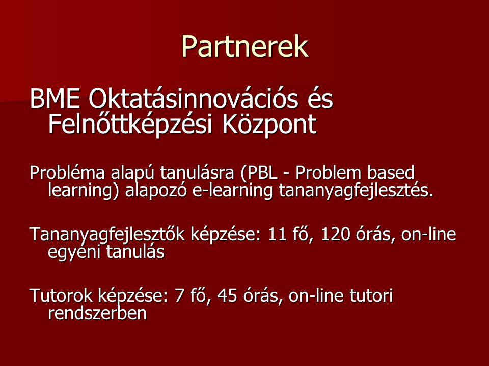 Partnerek BME Oktatásinnovációs és Felnőttképzési Központ Probléma alapú tanulásra (PBL - Problem based learning) alapozó e-learning tananyagfejleszté