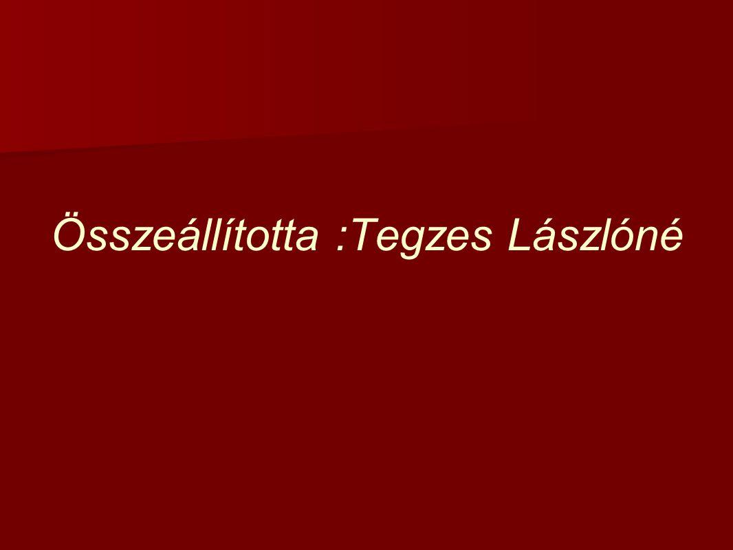 Összeállította :Tegzes Lászlóné