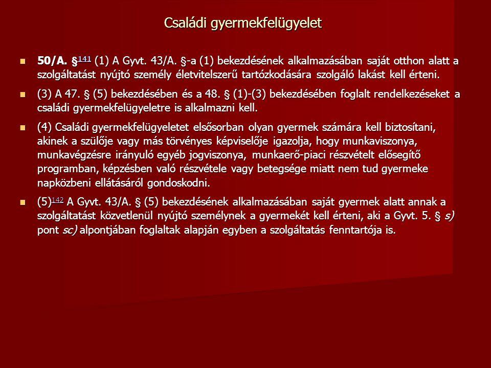 Családi gyermekfelügyelet 50/A.§ 141 (1) A Gyvt. 43/A.