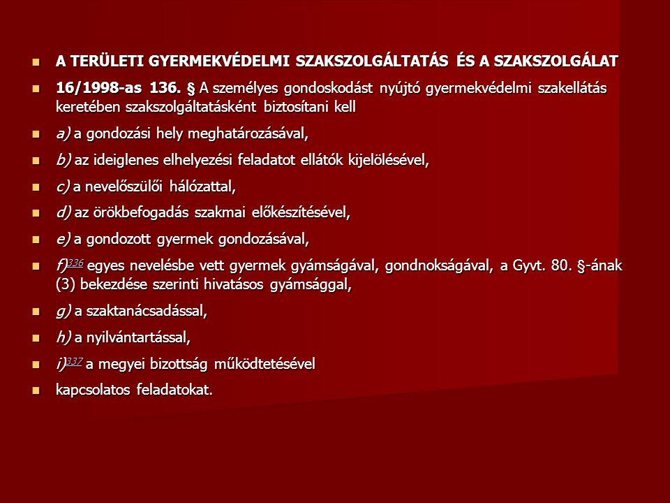 A TERÜLETI GYERMEKVÉDELMI SZAKSZOLGÁLTATÁS ÉS A SZAKSZOLGÁLAT A TERÜLETI GYERMEKVÉDELMI SZAKSZOLGÁLTATÁS ÉS A SZAKSZOLGÁLAT 16/1998-as 136.