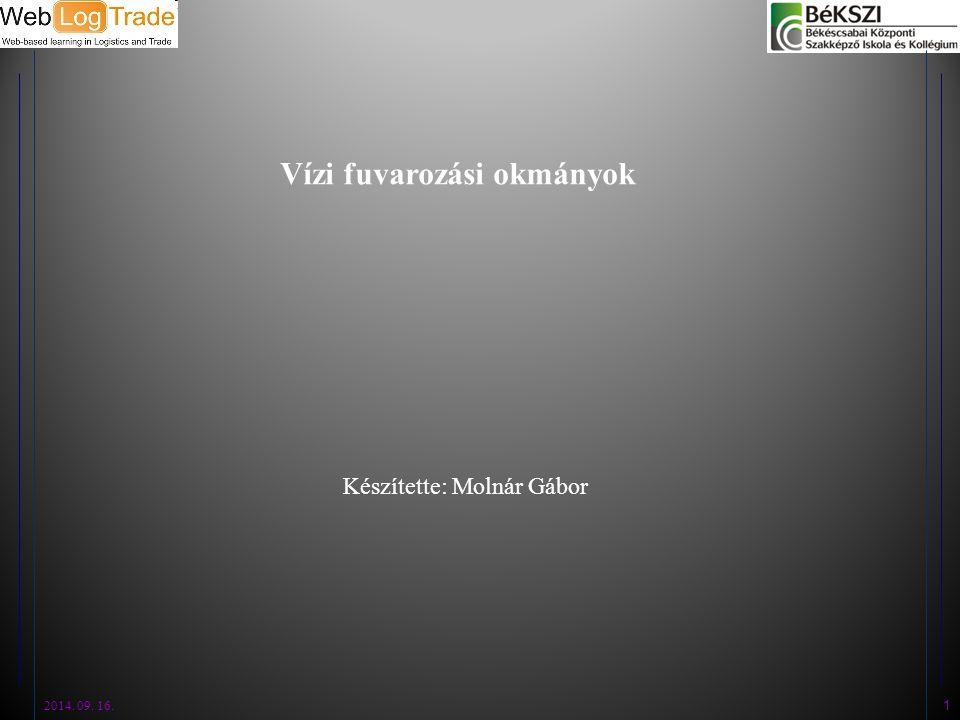 2014. 09. 16. 1 Vízi fuvarozási okmányok Készítette: Molnár Gábor