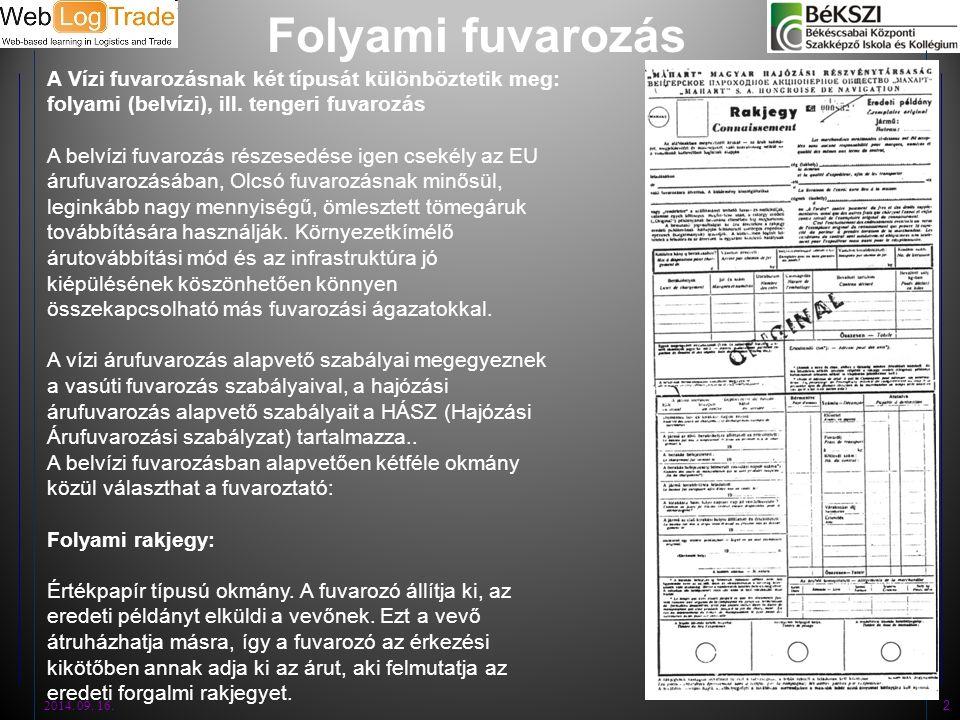 Folyami fuvarozás 2014. 09. 16. 2 A Vízi fuvarozásnak két típusát különböztetik meg: folyami (belvízi), ill. tengeri fuvarozás A belvízi fuvarozás rés