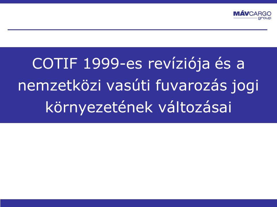 AZ ELŐADÁS CÉLJA Az előadás célja, hogy bemutassa a nemzetközi vasúti árufuvarozás új jogi szabályozó- rendszerét, a Nemzetközi Vasúti Fuvarozási Egyezmény (COTIF) 1999 évi vilniusi revíziójának árufuvarozási szerződésekre vonatkozó szabályanyagát