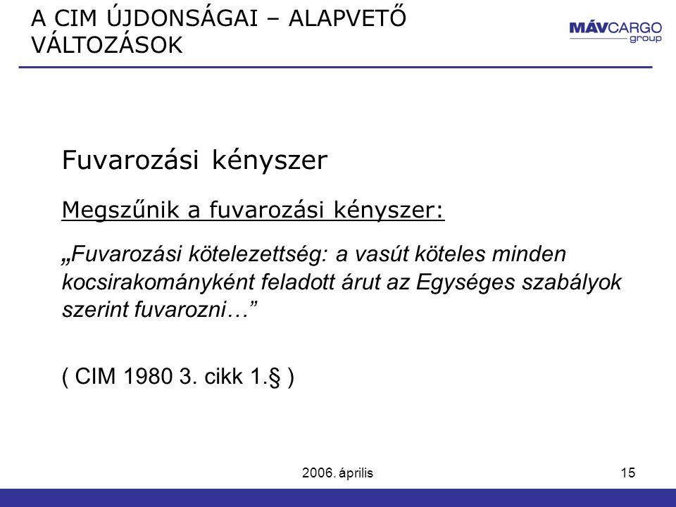 """2006. április15 Fuvarozási kényszer Megszűnik a fuvarozási kényszer: """" Fuvarozási kötelezettség: a vasút köteles minden kocsirakományként feladott áru"""