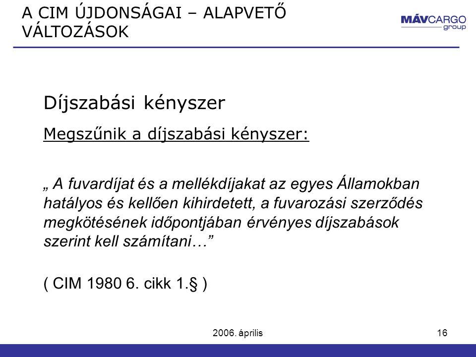 """2006. április16 Díjszabási kényszer Megszűnik a díjszabási kényszer: """" A fuvardíjat és a mellékdíjakat az egyes Államokban hatályos és kellően kihirde"""